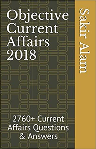 Objective Current Affairs 2018: 2760+ Current Affairs Questions