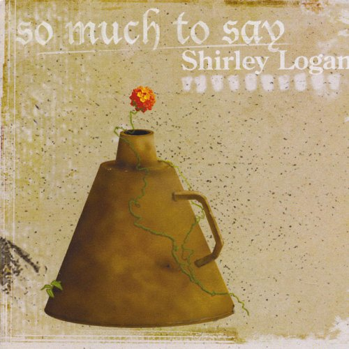 So Much To Say Shirley Logan Mp3 Downloads