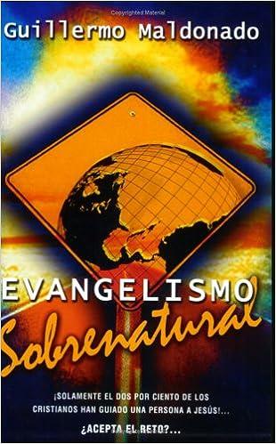Evangelismo Sobrenatural/ Supernatural Evangelism: Amazon.es: Guillermo Maldonado: Libros