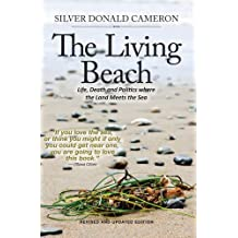 The Living Beach: Life, Death and Politics where the Land Meets the Sea: Written by Silver Donald Cameron, 2014 Edition, (Rev Upd) Publisher: Red Deer Press [Paperback]