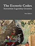 Book Cover for The Esoteric Codex: Zoroastrian Legendary Creatures