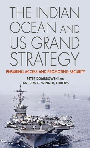 Download The Indian Ocean and US Grand Strategy: Ensuring Access and Promoting Security (South Asia in World Affairs) ebook
