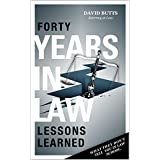 40 Years in Law Practice - Lessons Learned: What they don't Teach you in Law School