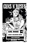 the singers gun - Axl Rose Adult Coloring Book: Guns'N'Roses Lead Singer and Hard Rock Icon, AC/DC Vocalist and Talented Rebel Inspired Adult Coloring Book