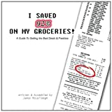 I Saved 92% on My Groceries! A Guide to Getting the Best Deals and Freebies, James McCullough, 146365569X