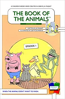 The Book of The Animals - Episode 1 [Second Generation]: When the animals don't want to wash. (The Book of The Animals - Second Generation) by [Paquet, J.N.]