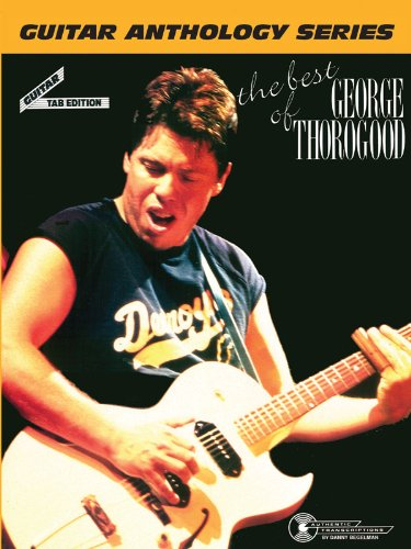 The Best of George Thorogood -- Guitar Anthology: Guitar/TAB/Vocal (Guitar Anthology Series)
