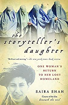 The Storyteller's Daughter: One Woman's Return to Her Lost Homeland by [Shah, Saira]