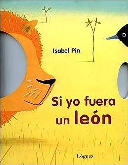 Si yo fuera un león (Spanish) Hardcover – 2013