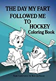 The Day My Fart Followed Me To Hockey Coloring Book