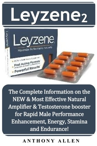 Leyzene 2: The Complete Information on the NEW & Most Effective Natural Amplifier & Testosterone booster for Rapid Male Performance Enhancement, Energy, Stamina and Endurance!