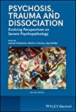 Psychosis, Trauma and Dissociation - EvolvingPerspectives on Severe Psychopathology, 2ndEdition