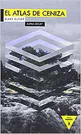 EL ATLAS DE CENIZA: Scorch Atlas: 46 Héroes Modernos: Amazon.es: Butler, Blake, Calvo Perales, Javier: Libros