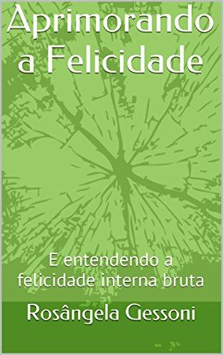 Aprimorando a Felicidade: E entendendo a felicidade interna bruta (Portuguese Edition)