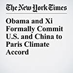 Obama and Xi Formally Commit U.S. and China to Paris Climate Accord | Mark Landler,Jane Perlez
