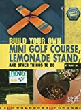 Build Your Own Mini Golf Course, Lemonade Stand, and Other Things to Do (Build It Yourself)