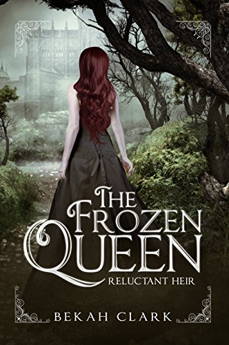 The Frozen Queen: Reluctant Heir by Bekah Clark
