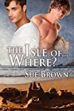 The Isle of... Where?, Sue Brown, 1613727070