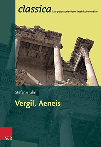 Vergil Aeneis  Classica   Kompetenzorientierte Lateinische Lektüre Band 3