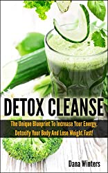 Detox Cleanse : The Unique 14 days Blueprint To Increase Your Energy, Detoxify Your Body And Lose Weight Fast! (English Edition)