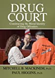 Drug Court : Constructing the Moral Identity of Drug Offenders, Mackinem, Mitchell and Higgins, Paul, 0398078017