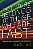 img - for The Future Belongs to Those Who are Fast: The Best of the Insight from JimCarroll.com book / textbook / text book
