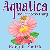 Aquatica the Princess Fairy | Mary K. Smith
