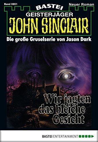 John Sinclair - Folge 0851: Wir jagten das bleiche Gesicht (2. Teil) (German Edition)