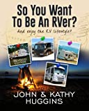 So, You Want to be an RVer?: Celebrating the RV Lifestyle
