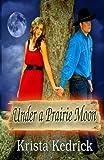 Under a Prairie Moon, Krista Kedrick, 1493763164