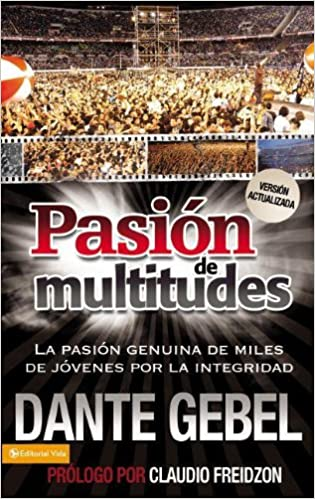 Pasión de multitudes: La pasión genuina de miles de jóvenes por la santidad (Spanish Edition): Dante Gebel: 0639390755032: Amazon.com: Books
