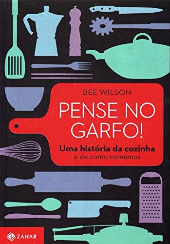 Pense No Garfo! Uma História Da Cozinha E De Como Comemos