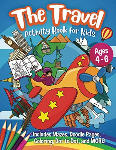 The Travel Activity Book for Kids - Ages 4-6: A Summer Travel Activity Coloring Book for Boys and Girls - with Games of Mazes, Puzzles, Word Search and More Activities to Plane