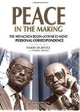 Peace in the Making. The Menachem Begin - Anwar Sadat Personal Correspondence
