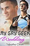 My Gay Geek Wedding (Gay Best Friends Love Story) (My Gay Geek Love Affair Book 3)