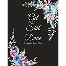 "Get Shit Done: Weekly Planner 2019: Weekly Calendar Book 2019, Weekly/Monthly/Yearly Calendar Journal, Large 8.5"" x 11"" 365 Daily journal Planner, 12 Months Calendar, schedule planner, Agenda Planner, Calendar Schedule Organizer"