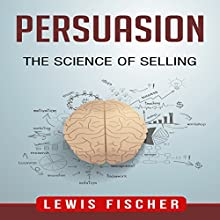 Persuasion: The Science of Selling Audiobook by Lewis Fischer Narrated by Ted Warren