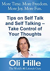 Tips on Self Talk and Self Talking - Take Control of Your Thoughts (Tony Robbins, Oprah Winfrey, Self Esteem, Self Help, Motivational, Positive Thinking, Spirituality, and Christianity Book 1)