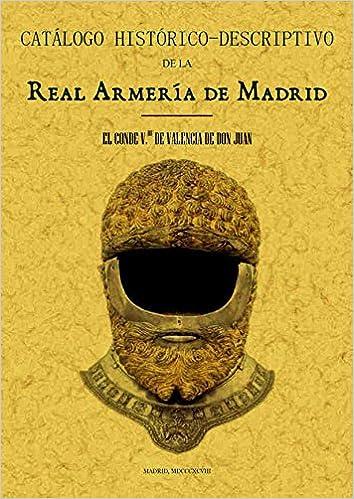 Catálogo histórico-descriptivo de la Real Armería de Madrid: Amazon.es: Conde Vdo. de Valencia de Don Juan: Libros