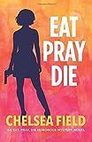 Eat, Pray, Die (An Eat, Pray, Die Humorous Mystery) (Volume 1)