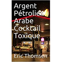 Argent Pétrolier Arabe Cocktail Toxique (French Edition)