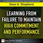 Learning from Failure to Maintain High Commitment and Performance | Dean A. Shepherd