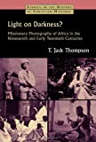 Light on Darkness?: Missionary Photography of Africa in the Nineteenth and Early Twentieth Centuries (Studies in the History of Christian Missions)