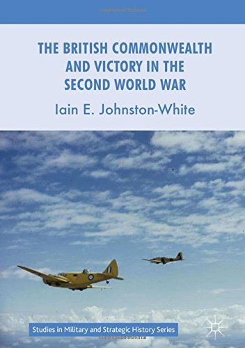 The British Commonwealth and Victory in the Second World War (Studies in Military and Strategic History)