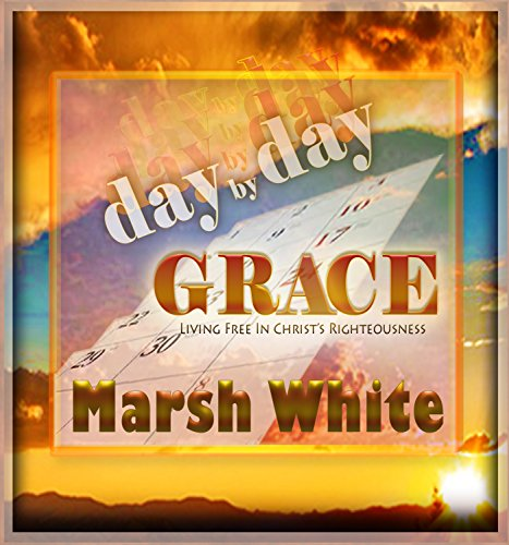 Day by Day Grace: Living Free in Christ's - Marsh Hours White