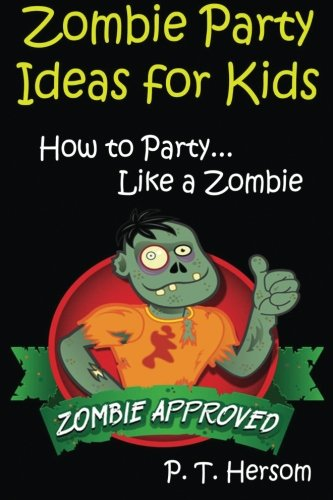 Zombie Party Food (Zombie Party Ideas for Kids: How to Party Like a Zombie: Zombie Approved Kids Party Ideas for Kids Age 6 - 14 (Volume)