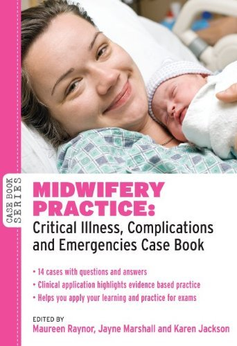 Midwifery Practice: Critical Illness, Complications and Emergencies Case Book (UK Higher Education O