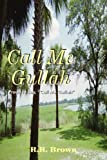 Call Me Gullah, R. H. Brown, 1420848429