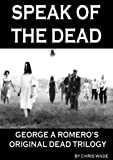 img - for Speak of the Dead: George A Romero's Original Dead Trilogy book / textbook / text book