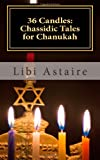 36 Candles: Chassidic Tales for Chanukah, Libi Astaire, 1492112437